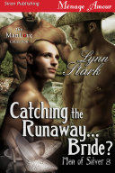 Catching the Runaway...Bride? [Men of Silver 8]