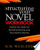 Structuring Your Novel Workbook  : Hands-On Help for Building Strong and Successful Stories