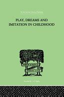 Play, Dreams And Imitation In Childhood Pdf/ePub eBook