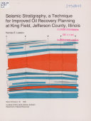 Seismic Stratigraphy, a Technique for Improved Oil Recovery Planning at King Field, Jefferson County, Illinois