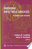 """Emerging Infectious Diseases: Trends and Issues"" by Felissa R. Lashley, Jerry D. Durham, Jerry D Durham, PhD RN Faan, Ralph Erskine Conrad Memorial Fund"