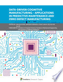Data Driven Cognitive Manufacturing   Applications in Predictive Maintenance and Zero Defect Manufacturing
