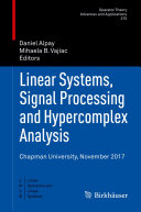Linear Systems, Signal Processing and Hypercomplex Analysis