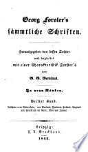 Georg Forster's Sämmtliche Schriften: Bd. Ansichten vom Niederrhein, von Brabant, Flandern, Holland, England und Frankreich im April Mai und Junius, 1790