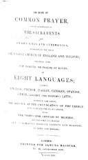 The Book of Common Prayer     in eight languages  namely  English  French  Italian by A  Montucci and L  Valetti   German by I  H  W  K  per   Spanish by Blanco White   Greek  ancient by J  Duport and modern by A  Calbo   Latin revised by J  Carey   to which are added the Services used at Sea  the Services for the 29th and the 30th of January  and the 5th of November  with the Form     of     consecrating Bishops  Priests  and Deacons  also the Thirty Nine Articles of Religion  in Latin and English  and the Service used at the Convocation of the Clergy Lat
