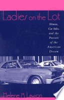 Ladies on the Lot  : Women, Car Sales, and the Pursuit of the American Dream