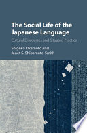 The Social Life of the Japanese Language  : Cultural Discourse and Situated Practice