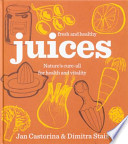 Fresh and Healthy: Juices  : Nature's Cure-all for Health and Vitality