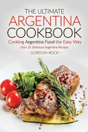 The Ultimate Argentina Cookbook   Cooking Argentina Food the Easy Way