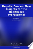 Hepatic Cancer  New Insights for the Healthcare Professional  2012 Edition Book