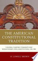 The American Constitutional Tradition  : Colonial Charters, Covenants, and Revolutionary State Constitutions, 1578–1780