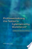Professionalizing the Nation s Cybersecurity Workforce  Book