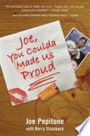 Joe  You Coulda Made Us Proud