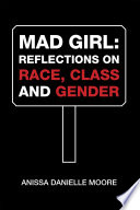 Mad Girl: Reflections on Race, Class and Gender