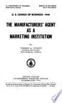 Census of Business, 1948: The Manufacturers' Agnet as a Marketing Institution, Census Monograph. 1952