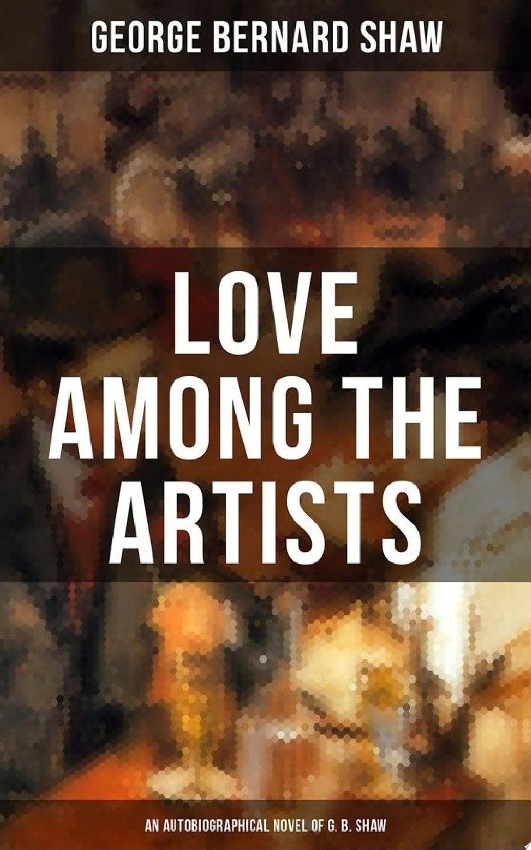 LOVE AMONG THE ARTISTS  An Autobiographical Novel of G  B  Shaw