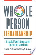Whole Person Librarianship A Social Work Approach To Patron Services