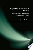 Beyond Post communist Studies  Political Science and the New Democracies of Europe Book