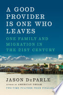 link to A good provider is one who leaves : one family and migration in the 21st century in the TCC library catalog