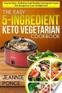 The Easy 5-Ingredient Keto Vegetarian Cookbook