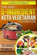 The Easy 5 Ingredient Keto Vegetarian Cookbook