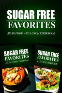 Sugar Free Favorites   Asian Food and Lunch Cookbook