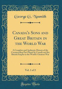 Canada S Sons And Great Britain In The World War Vol 1 Of 2