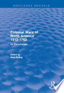 Colonial Wars of North America  1512 1763  Routledge Revivals  Book
