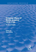 Colonial Wars of North America, 1512-1763 (Routledge Revivals)