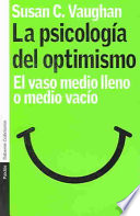 La Psicologia Del Optimismo/ Understanding the Psychological Roots of Optimism