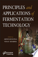 """Principles and Applications of Fermentation Technology"" by Arindam Kuila, Vinay Sharma"