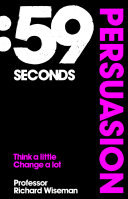 59 Seconds: Persuasion: How psychology can improve your life ...