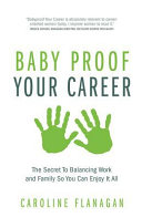 Baby Proof Your Career - The Secret To Balancing Work and Family So You Can Enjoy It All