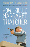 How I Killed Margaret Thatcher