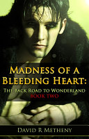 Pdf Madness of a Bleeding Heart: The Back Road to Wonderland Book Two
