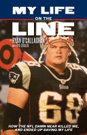 link to My life on the line : how the NFL damn near killed me, and ended up saving my life in the TCC library catalog