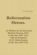 Reformation Heroes. As Written by the Reverend Richard Newton, D.D., in the Year 1887 A.D., with an Extension by R. Sirius Kname in the Year 2019 A.D. ebook