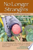 No Longer Strangers  : The Practice of Radical Hospitality