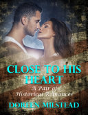 Close to His Heart: A Pair of Historical Romances
