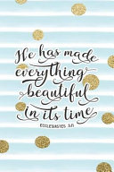 He Has Made Everything Beautiful in Its Time Ecclesiastes 3  11  Bible Verse Notebook with Christian Quote