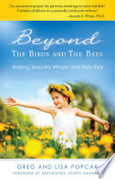 """Beyond the Birds and the Bees: Raising Sexually Whole and Holy Kids"" by Greg Popcak, Lisa Popcak"