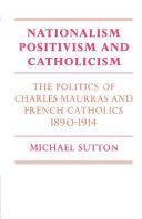 Nationalism, Positivism and Catholicism
