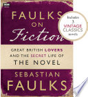 Faulks on Fiction  Includes 3 Vintage Classics   Great British Lovers and the Secret Life of the Novel