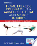 """Home Exercise Programs for Musculoskeletal and Sports Injuries: The Evidence-Based Guide for Practitioners"" by Ian Wendel, DO, Shounuck I. Patel, DO, James Wyss, MD, MPT"