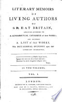 Literary Memoirs of Living Authors of Great Britain Arranged According to an Alphabetical Catalogue of Their Names
