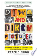 """Down and Dirty Pictures: Miramax, Sundance, and the Rise of Independent Fil"" by Peter Biskind"