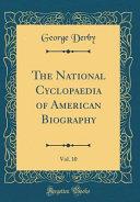 The National Cyclopaedia Of American Biography Vol 10 Classic Reprint