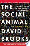 """""""The Social Animal: The Hidden Sources of Love, Character, and Achievement"""" by David Brooks"""