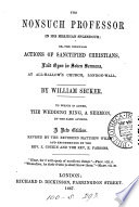 The Nonsuch Professor in His Meridian Splendour; Or, The Singular Actions of Sanctified Christians, Laid Open in Seven Sermons ... To which is Added the Wedding Ring; a Sermon ...