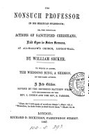 The Nonsuch Professor in His Meridian Splendour  Or  The Singular Actions of Sanctified Christians  Laid Open in Seven Sermons     To which is Added the Wedding Ring  a Sermon